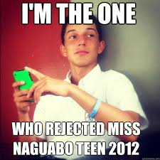miss naguabo teen rejection memes | quickmeme via Relatably.com