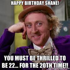 happy birthday shane! you must be thrilled to be 22... for the ... via Relatably.com
