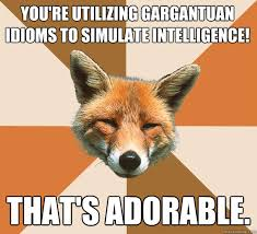 You're utilizing gargantuan idioms to simulate intelligence ... via Relatably.com