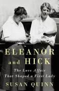 Eleanor and Hick: The Love Affair That Shaped a First Lady; Hardcover; Author - Susan Quinn