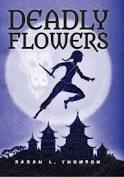 Deadly Flowers: A Ninja's Tale; Hardcover; Author - Sarah L. Thomson