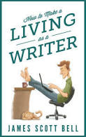 How to Make a Living as a Writer; NOOK Book (eBook); Author - James Scott Bell